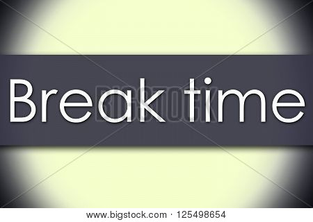 Break Time - Business Concept With Text
