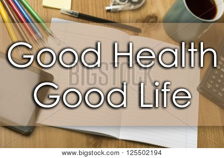 Good Health - Good Life - Business Concept With Text