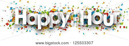 Happy hour paper banner with color confetti. Vector illustration.