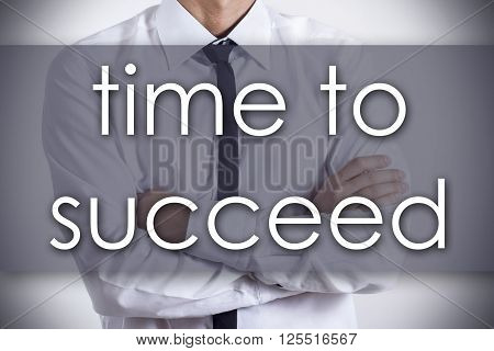 Time To Succeed - Young Businessman With Text - Business Concept