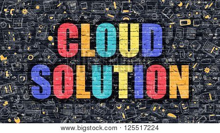 Multicolor Concept - Cloud Solution on Dark Brick Wall with Doodle Icons. Modern Illustration in Doodle Style. Cloud Solution Business Concept. Cloud Solution on Dark Wall.
