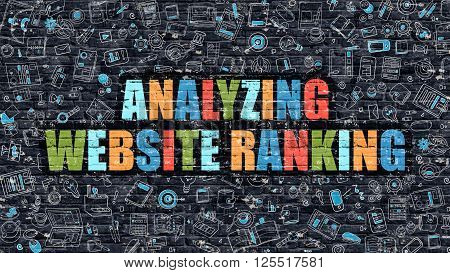 Analyzing Website Ranking Concept. Modern Illustration. Multicolor Analyzing Website Ranking Drawn on Dark Brick Wall. Doodle Icons. Doodle Style of Analyzing Website Ranking Concept.