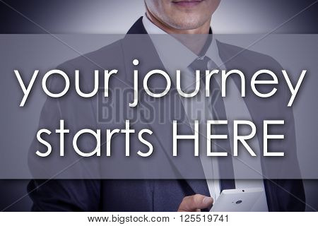 Your Journey Starts Here - Young Businessman With Text - Business Concept