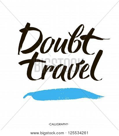Doubt travel. Motivational quote at white background with blue brush stroke, brush typography for poster, t-shirt or card. Vector calligraphy art.