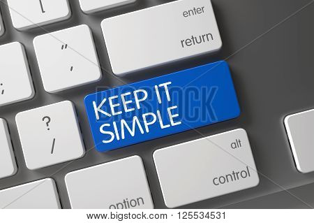 Blue Keep It Simple Button on Keyboard. Keep It Simple Written on Blue Key of White Keyboard. Modernized Keyboard with the words Keep It Simple on Blue Keypad. 3D Illustration.