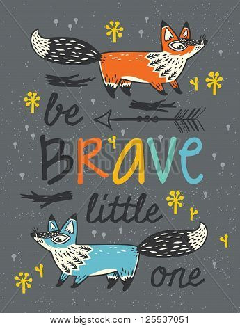 Be Brave little one - awesome childish card in vector with foxes. Used for greeting cards, posters and print invitations.