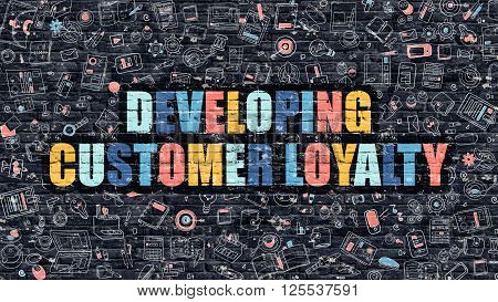 Developing Customer Loyalty. Multicolor Inscription on Dark Brick Wall with Doodle Icons. Developing Customer Loyalty Concept in Modern Style. Developing Customer Loyalty Business Concept.