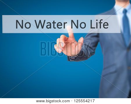 No Water No Life - Businessman Hand Pressing Button On Touch Screen Interface.