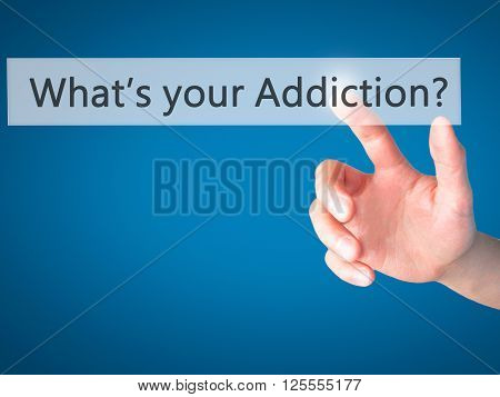 What's Your Addiction - Hand Pressing A Button On Blurred Background Concept On Visual Screen.