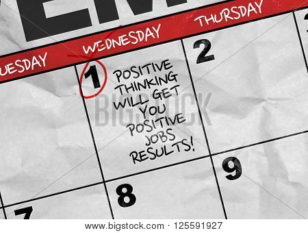 Concept image of a Calendar with the text: Positive Thinking Will Get You Positive Jobs Results
