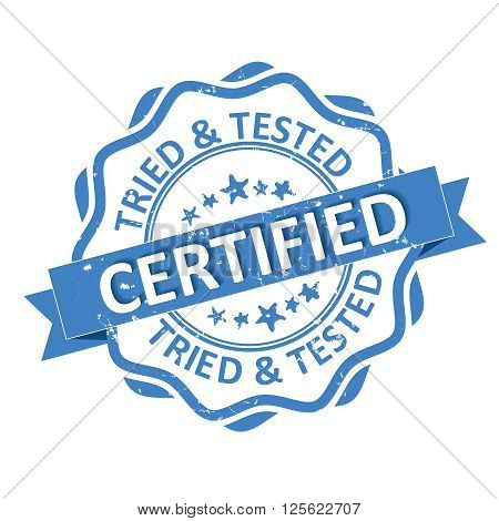 Tried and tested. Certified blue grunge rubber stamp / label on white, vector illustration. Print colors used