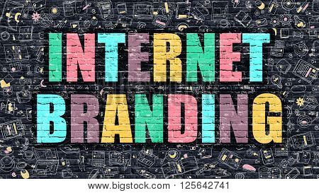 Internet Branding. Multicolor Inscription on Dark Brick Wall with Doodle Icons. Internet Branding Concept in Modern Style. Doodle Design Icons. Internet Branding on Dark Brickwall Background.