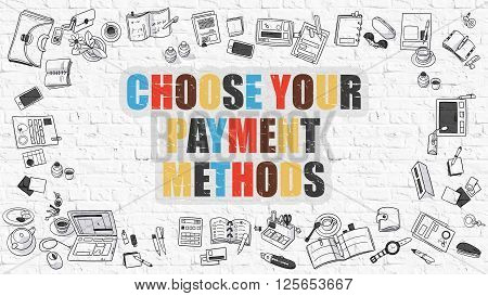Choose Your Payment Methods - Multicolor Concept with Doodle Icons Around on White Brick Wall Background. Modern Illustration with Elements of Doodle Design Style.
