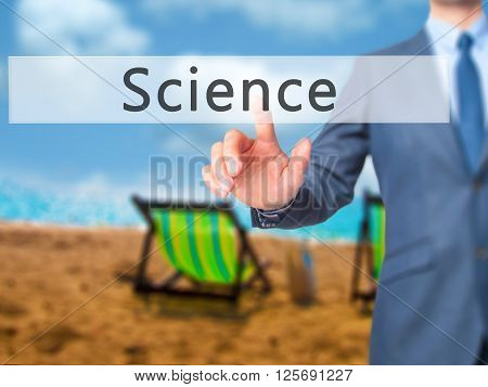 Science - Businessman Hand Pressing Button On Touch Screen Interface.