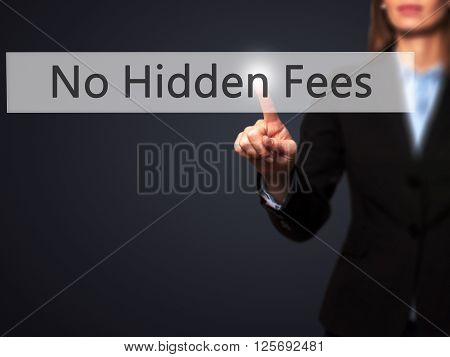 No Hidden Fees - Businesswoman Hand Pressing Button On Touch Screen Interface.