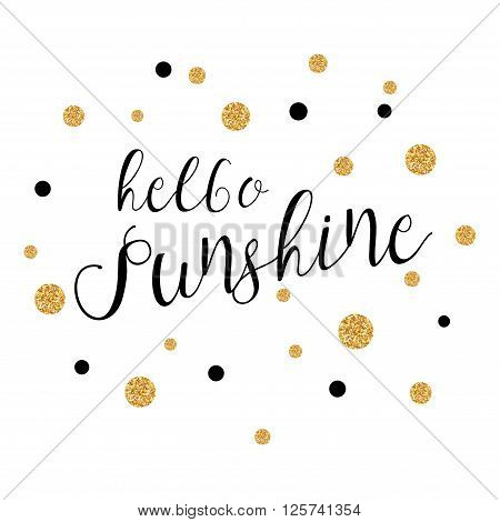 Hello Sunshine - background with gold polka dots. Hello Sunshine Phrase. Vector illustration.