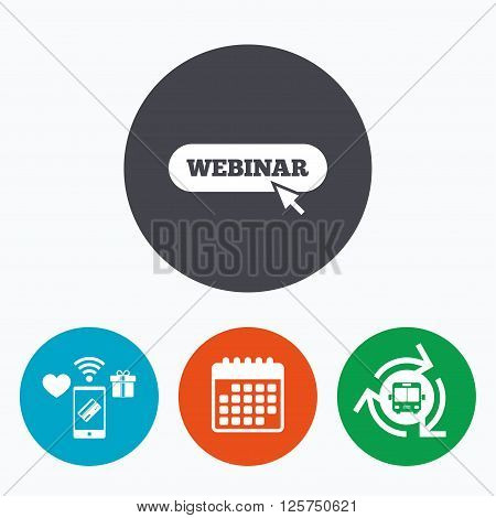 Webinar cursor pointer sign icon. Web study symbol. Website e-learning navigation. Mobile payments, calendar and wifi icons. Bus shuttle.