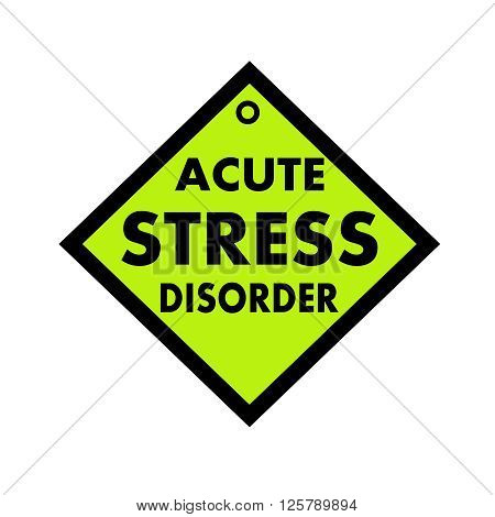 ACUTE STRESS DISORDER black wording on quadrate green background