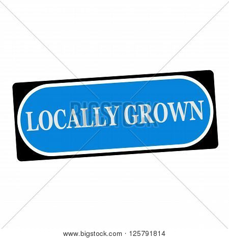 locally grown white wording on blue background black frame