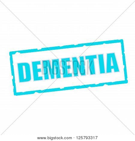 DEMENTIA wording on chipped Blue rectangular signs