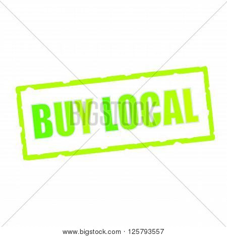 Buy local wording on chipped green rectangular signs