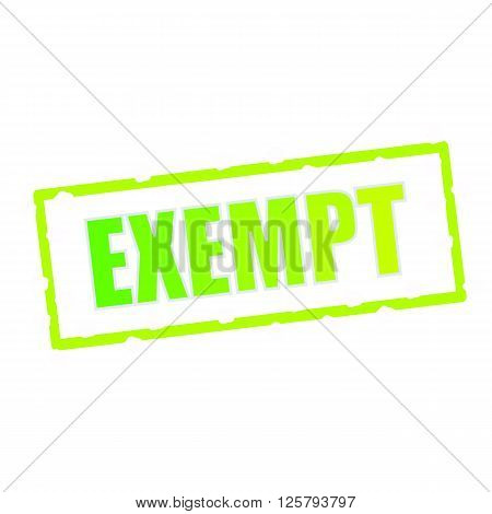EXEMPT wording on chipped green rectangular signs
