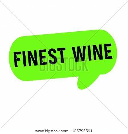 Finest wine wording on Speech bubbles green cylinder