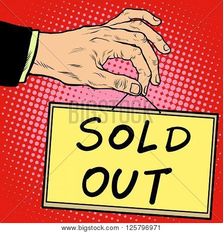 Hand holding a sign sold out pop art retro style. Advertising signs. Vector business concept