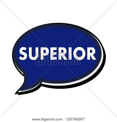 an images of Superior wording on blue Speech bubbles