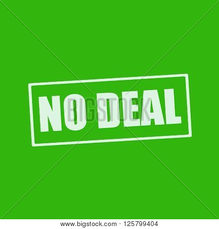 NO DEAL white wording on rectangle green background