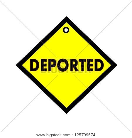 deported black wording on quadrate yellow background