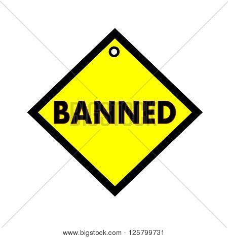 banned black wording on quadrate yellow background