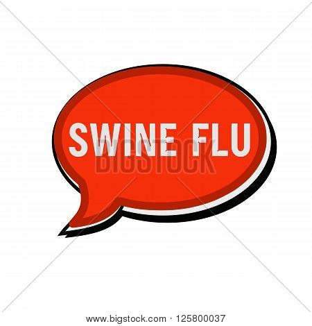 SWINE FLU wording on red Speech bubbles