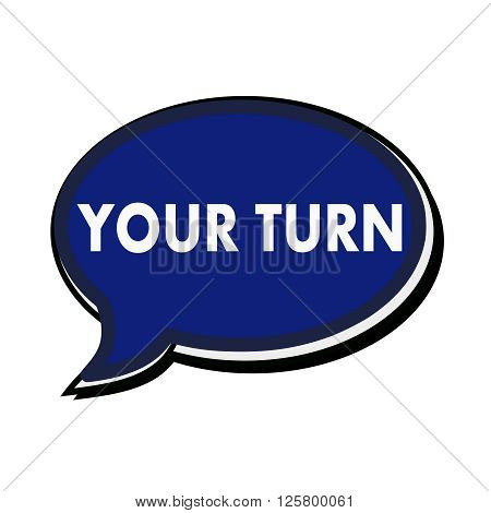 Your turn wording on blue Speech bubbles