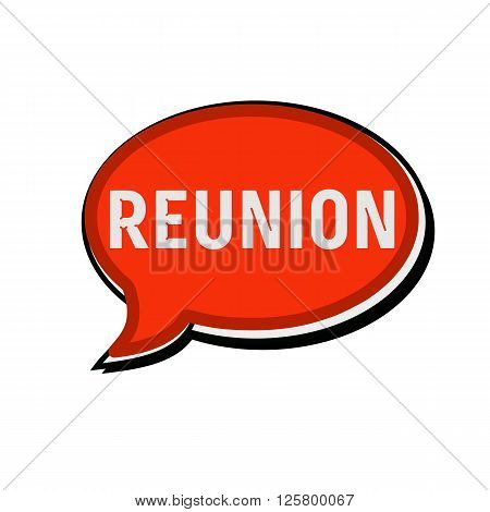 an images of Reunion wording on red Speech bubbles