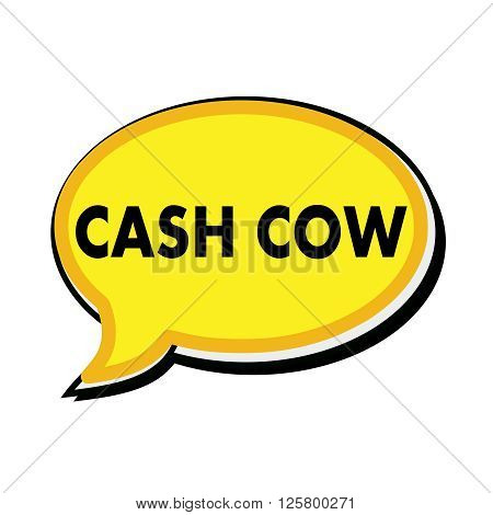 Cash Cow wording on yellow Speech bubbles