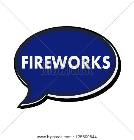 an images of Fireworks wording on blue Speech bubbles