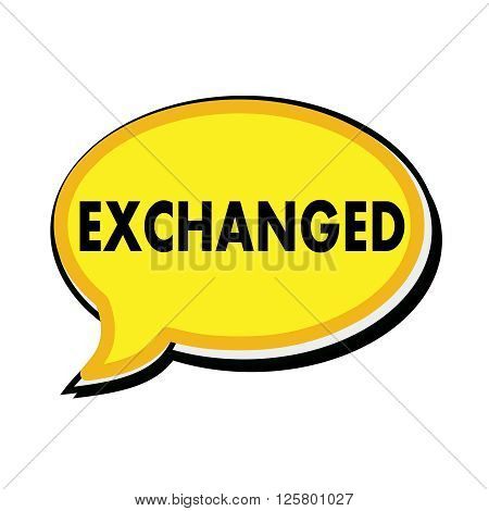 an images of Exchanged wording on yellow Speech bubbles
