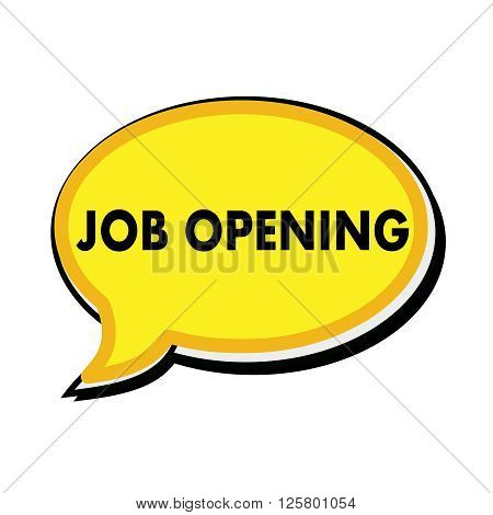 Job opening wording on yellow Speech bubbles