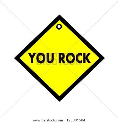 YOU ROCK black wording on quadrate yellow background