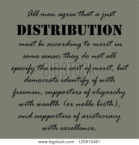All men agree that a just distribution must be according to merit in some sense,  they do not all specify the same sort of merit, but democrats identify if with freemen...