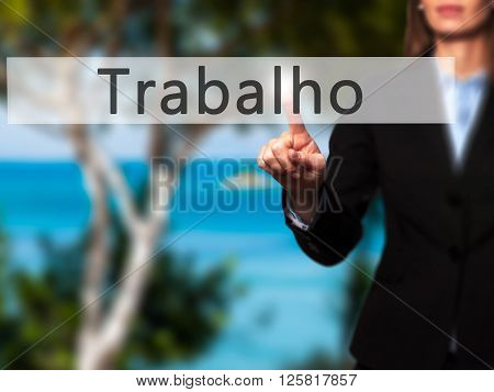Trabalho (work In Portuguese) - Businesswoman Hand Pressing Button On Touch Screen Interface.