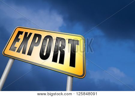 Export international freight transportation and global trade logistics, world economy exportation of products, road sign billboard.