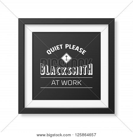 Quiet please, blacksmith at work - vintage typographical poster in the realistic square black frame isolated on white background. Vintage typography background, mockup, vintage typography design, vintage typography art, vintage typography print for t-shir