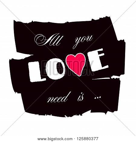 All you need is love. Romance retro quote text with heart. Typography background. Valentine Day holiday concept. T-shirt Design apparel card invitation greeting poster shirt. Vector illustration.