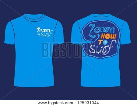 Flat identity mock-up template of T-shirt in nautical style motivating to learn surf. Idea for design of nautical t-shirt line print for surfing club surfing courses. Vector Illustration.