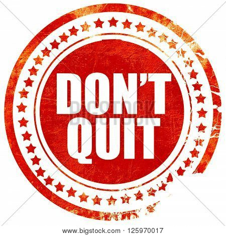 don't quit, isolated red stamp on a solid white background