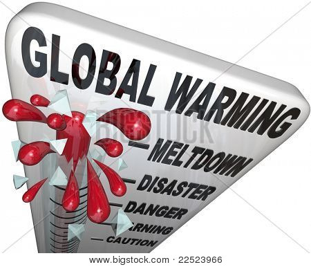 A thermometer with the words Global Warming and mercury rising past levels called meltdown, disaster, danger, warning and caution, as temperatures rise to crisis levels