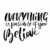 Everything Is Possible If You Believe. Hand Drawn Dry Brush Motivational Lettering. Ink Illustration poster