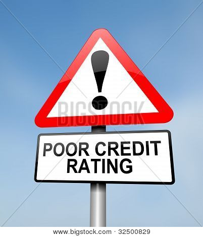 Poor Credit Rating.